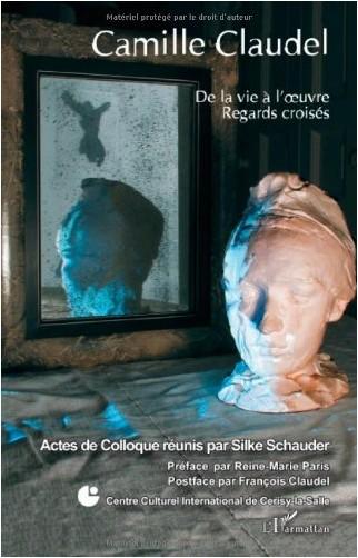 Silke Schauder - Camille Claudel : De la vie à l'oeuvre, regards croisés