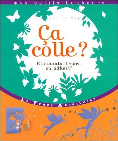 Florence Le Maux - Ca colle ? : Etonnants décors en adhésif