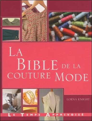 Lorna Knight - La bible de la couture mode : Guide complet pour confectionner et accessoiriser vos tenues