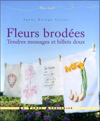 Agnès Delage-Calvet - Fleurs brodées : Tendres messages et billets doux