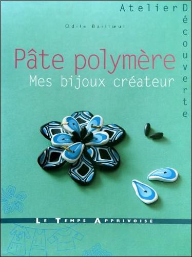Odile Bailloeul - Pâte polymère : Mes bijoux créateur