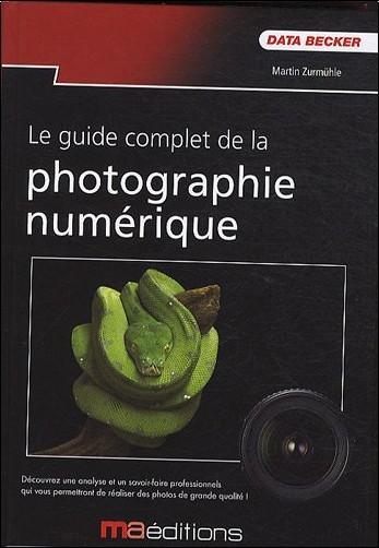 Martin Zurmühle - Le guide complet de la Photo numérique