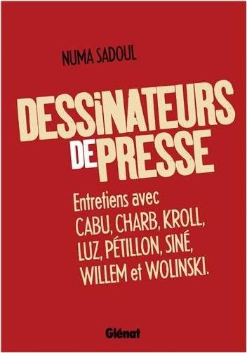Numa Sadoul - Dessinateurs de presse : Entretiens avec Cabu, Charb, Kroll, Luz, Pétillon, Siné, Willem et Wolinski