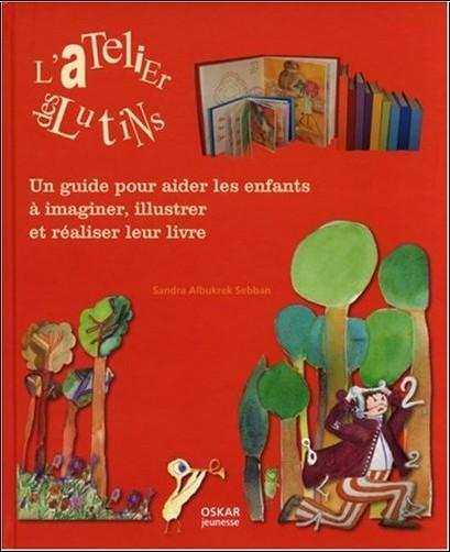 Sandra Albukrek Sebban - L'Atelier des lutins : Un guide pour aider les enfants à imaginer, illustrer et réaliser leur livre