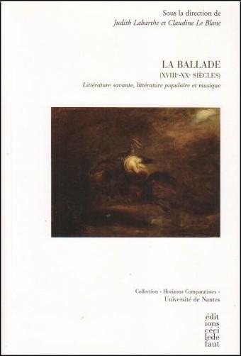 Judith Labarthe - La ballade (XVIIIe-XXe siècles) : Littérature savante, littérature populaire et musique