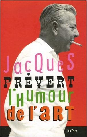 Jacques Prévert - Jacques Prévert, l'humour de l'art