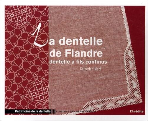 Catherine Mazé - La dentelle de Flandre : Dentelle à fils continus