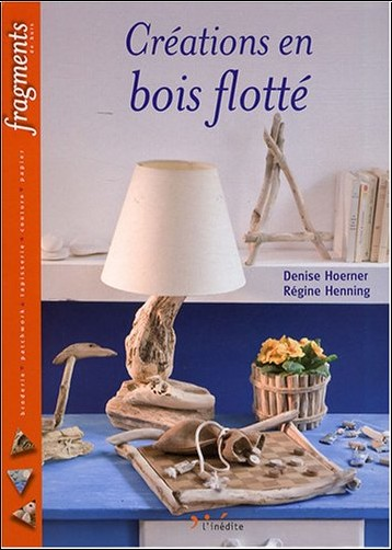 crations en bois flott denise hoerner livres. Black Bedroom Furniture Sets. Home Design Ideas