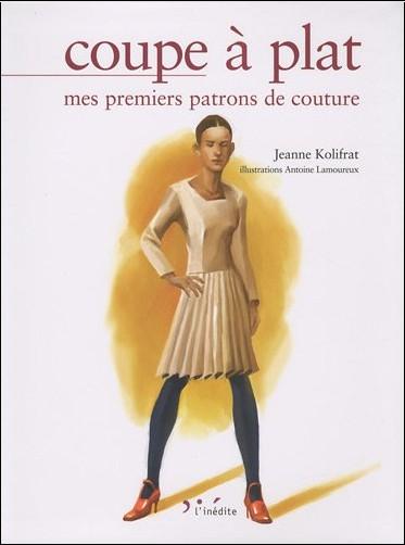 Jeanne Kolifrat - Coupe à plat : Mes premiers patrons de couture