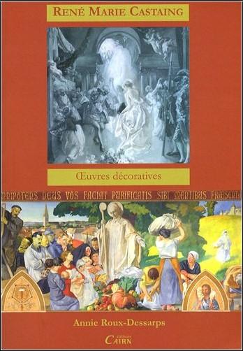 Annie Roux-Dessarps - Oeuvres décoratives de René Marie Castaing : Premier Grand Prix de Rome 1924, Pérégrinations d'un peintre du Sud-Ouest