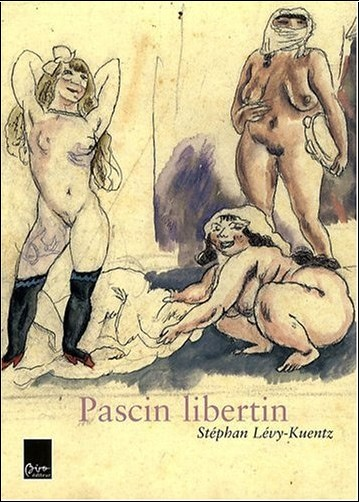 Stéphan Lévy-Kuentz - Pascin libertin : Coffret en 2 volumes