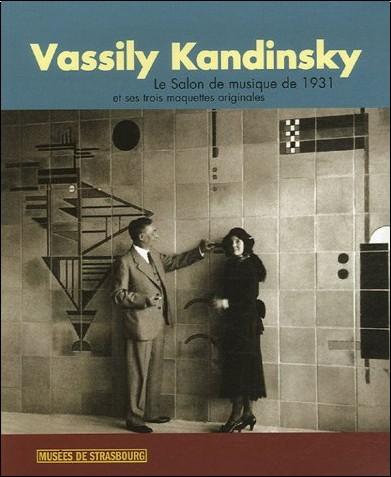 Christian Derouet - Vassili Kandinsky : Le Salon de musique de 1931 et ses trois maquettes originales