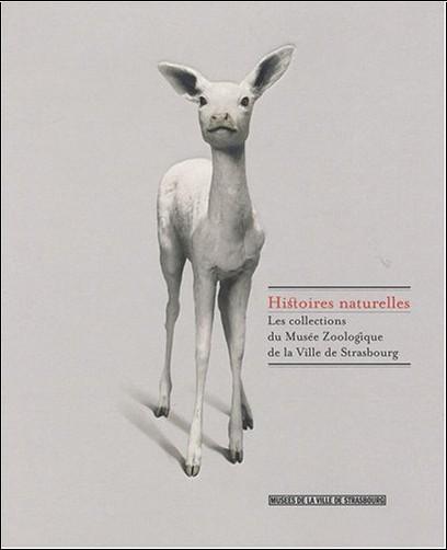 Joëlle Pijaudier-Cabot - Histoires naturelles : Les collections du Musée Zoologique de la Ville de Strasbourg
