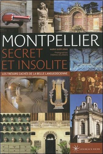 Marie Susplugas - Montpellier secret et insolite : Les trésors cachés de la belle languedocienne
