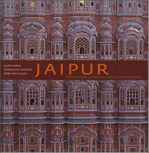 Alain Borie - Jaipur : ville nouvelle du XVIIIe siècle au Rajasthan