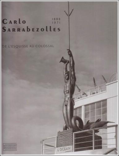 Bruno Gaudichon - Carlo Sarrabezolles : (1888-1971), De l'esquisse au colossal
