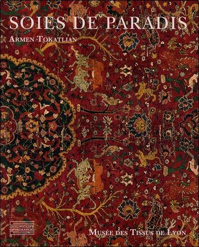 soies de paradis tapis et textiles d 39 orient du mus e des tissus de lyon armen tokatlian livres. Black Bedroom Furniture Sets. Home Design Ideas
