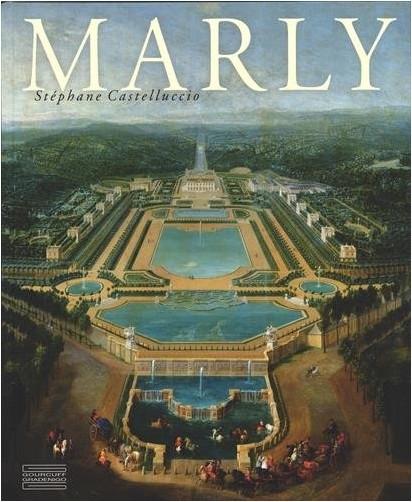 Stéphane Castelluccio - Marly : Art de vivre et pouvoir de Louis XIV à Louis XVI