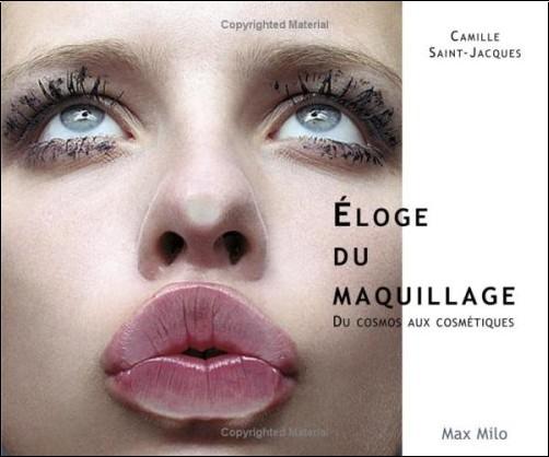 Camille Saint-Jacques - Eloge du maquillage : Du cosmos aux cosmétiques