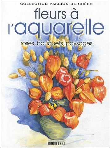 Sylvie Rainaud - Les fleurs à l'aquarelle : Roses, bouquets, paysages...