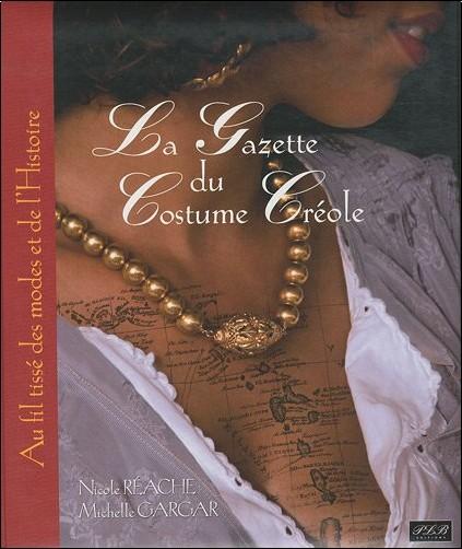 Nicole Réache - La Gazette du costume créole : Aux fils tissés des modes et de l'Histoire