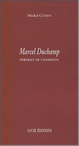 Michel Guérin - Marcel Duchamp : Portrait de l'anartiste