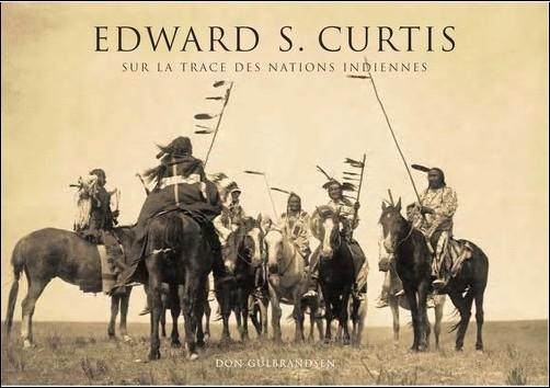 Don Gulbrandsen - Edward S. Curtis : Sur la trace des nations indiennes