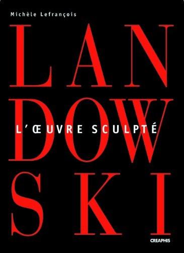 Michèle Lefrançois - Paul Landowski : L'oeuvre sculpté