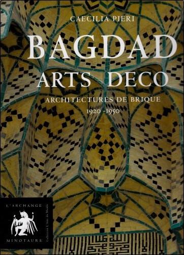 Caecilia Pieri - Bagdad Arts Déco : Architectures de brique 1920-1950
