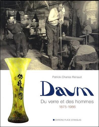 Patrick-Charles Renaud - Daum : Du verre et des hommes 1875-1986