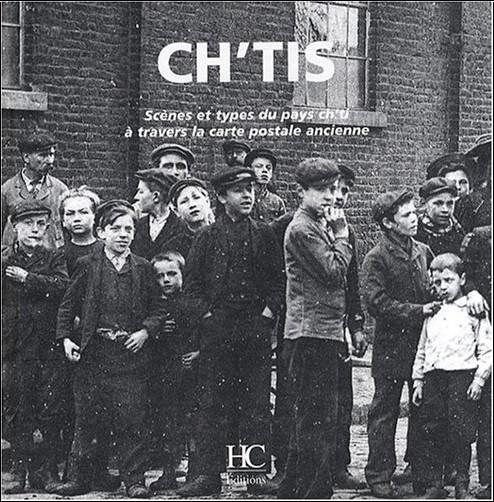 Olivier Bouze - Ch'tis : Scènes et types du pays ch'ti à travers la carte postale ancienne