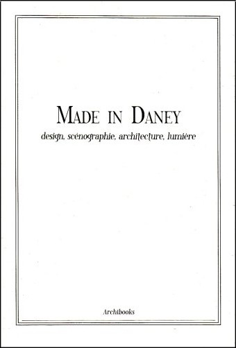 Thierry de Beaumont - Made in Daney : Design, scénographie, architecture, lumière