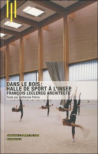 Catherine Pierre - Dans le bois : Halle de sport à l'INSEP : François Leclercq Architecte