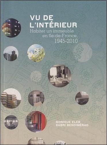 Monique Eleb - Vu de l'intérieur : Habiter un immeuble en Ile-de-France, 1945-2010