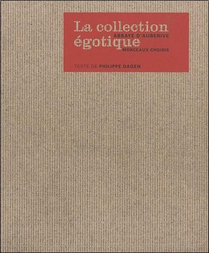Philippe Dagen - La collection égotique