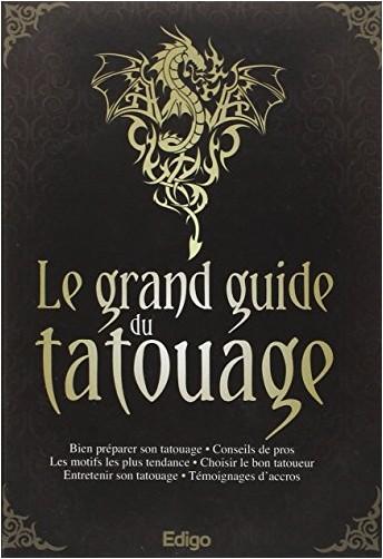 Edigo - Le grand guide du tatouage : Bien préparer son tatouage, Conseils de pros, Les motifs les plus tendance, Choisir le bon tatoueur, Entretenir son tatouage, Témoignages d'accros,