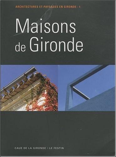 Caue33 - Maisons de Gironde T.1 L'échoppe, la maison moderne de le Corbusier, la Girondine, la Girolle, la Landaise, la maison ostréicole, la Soulacaise