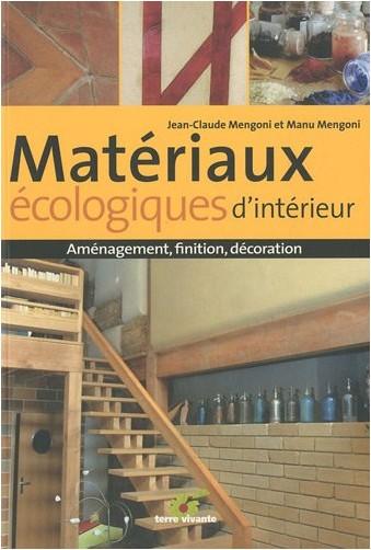 Jean-Claude Mengoni - Matériaux écologiques d'intérieur : Aménagement, finition, décoration