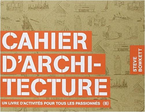 Steve Bowkett - Cahier d'architecture : Un livre d'activités pour tous les passionnés