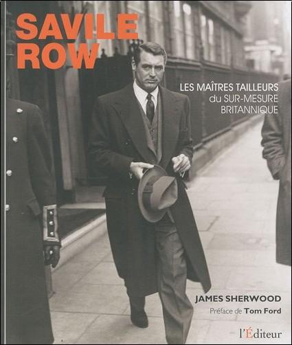 James Sherwood _ Préface de Tom Ford - Savile Row : Les maîtres tailleurs du sur-mesure britannique