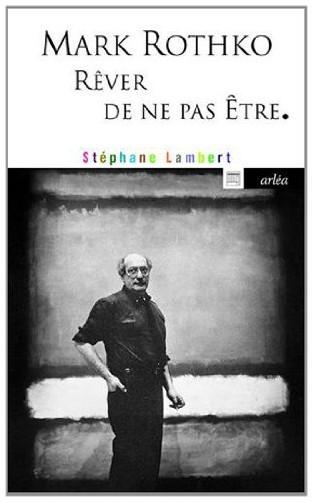 Stéphane Lambert - Mark Rothko : Rêver de ne pas être