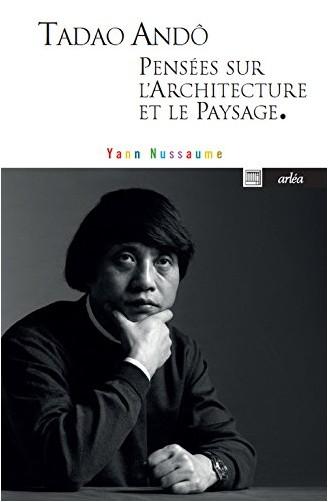 Yann Nussaume - Tadoa Andô, pensées sur l'architecture et le paysage