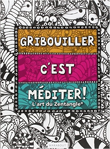 Collectif - Gribouiller c'est méditer ! L'art du Zentangle