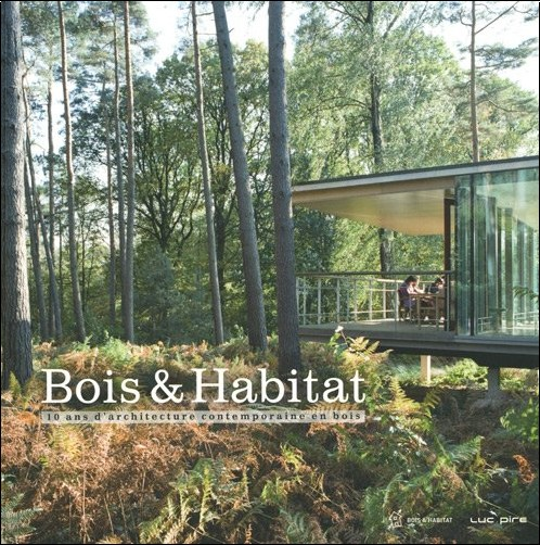 bois et habitat 10 ans d 39 architecture contemporaine en bois marie fran oise plissart livres. Black Bedroom Furniture Sets. Home Design Ideas