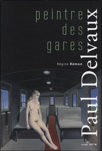 Régine Remon - Paul Delvaux, peintre des gares