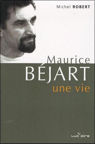 Michel Robert - Maurice Béjart, une vie : Derniers entretiens
