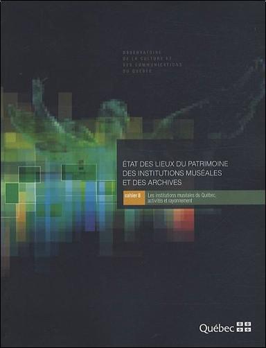 OCCQ - Etat des lieux du patrimoine des institutions muséales et des archives : Cahier 8, Les institutions muséales au Québec, activités et rayonnement