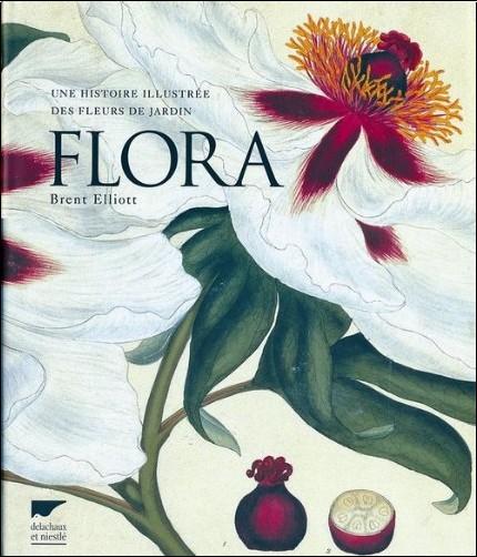 Brent Elliott - Flora : Une histoire illustrée des fleurs de jardin