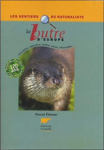 Pascal Etienne - La loutre d'Europe : Description, répartition, habitat, moeurs, observation...