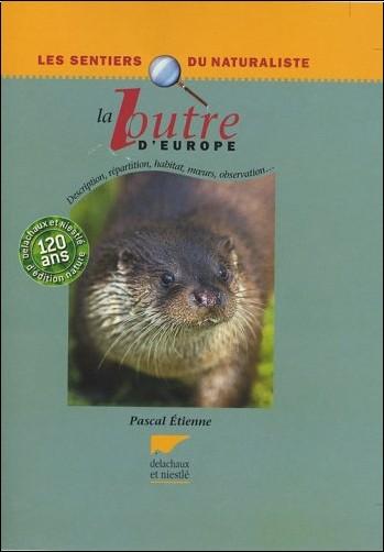 Pascal Etienne - La loutre d'Europe : Description, répartition, habitat, moeurs, observation...